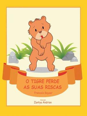 cover image of O Tigre Perde as Suas Riscas