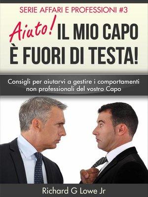 cover image of Aiuto! Il mio capo è fuori di testa!
