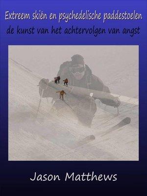 cover image of Extreem skiën en psychedelische paddestoelen