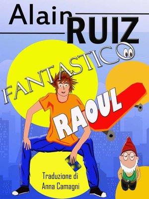 cover image of Fantastico Raoul !