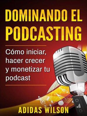 cover image of Dominando el Podcasting