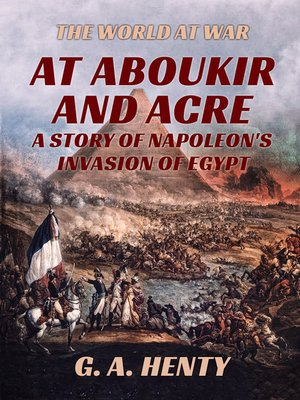 cover image of At Aboukir and Acre--A Story of Napoleon's Invasion of Egypt