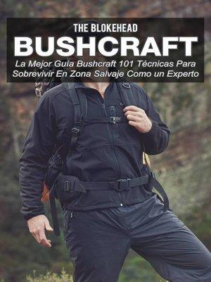 cover image of Bushcraft La mejor guía Bushcraft. 101 técnicas para sobrevivir en zona salvaje como un experto