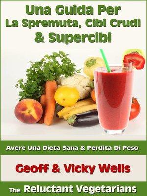 cover image of Una Guida Per La Spremuta, Cibi Crudi & Supercibi – Avere Una Dieta Sana & Perdita Di Peso