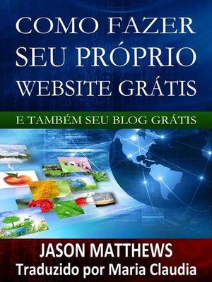 cover image of Como Fazer Seu Próprio Website Grátis E Também Seu Blog Grátis