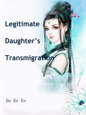 cover image of Legitimate Daughter's Transmigration