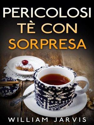 cover image of Pericolosi tè con sorpresa