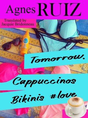 cover image of Tomorrow, Cappuccinos, Bikinis, #love