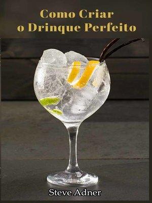 cover image of Como Criar o Drinque Perfeito