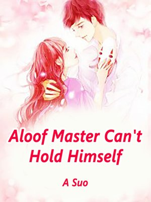 cover image of Aloof Master Can't Hold Himself