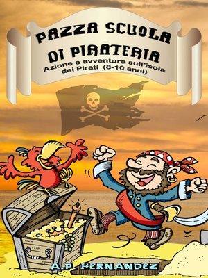 cover image of Pazza Scuola di Pirateria--Azione e avventura sull'isola dei Pirati (8-10 anni)