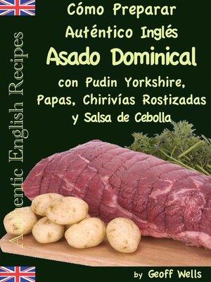 cover image of Cómo Preparar Auténtico Asado Dominical Inglés con Pudin Yorkshire, Papas, Chirivías Rostizadas y Salsa de Cebolla