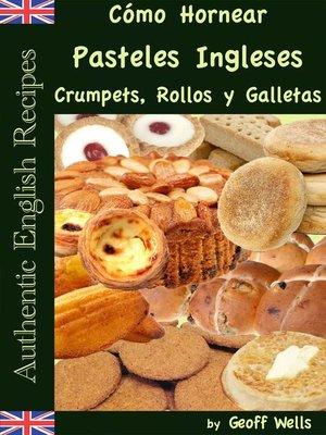 cover image of Cómo Hornear Pasteles Ingleses, Crumpets, Rollos y Galletas
