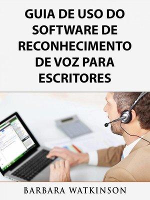 cover image of Guia de uso do Software de Reconhecimento de Voz para escritores