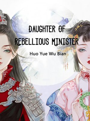 cover image of Daughter of Rebellious Minister