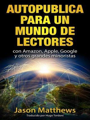 cover image of Autopublica para un mundo de lectores con Amazon, Apple, Google y otros grandes minoristas