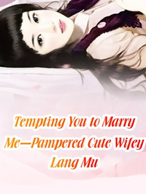 cover image of Tempting You to Marry Me-Pampered Cute Wifey