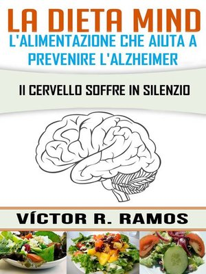 cover image of La dieta MIND, l'alimentazione che aiuta a prevenire l'Alzheimer. Il cervello soffre in silenzio