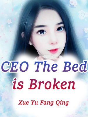 cover image of CEO! the Bed is Broken!