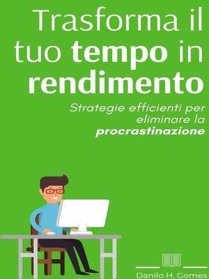 cover image of Trasforma il tuo tempo in rendimento