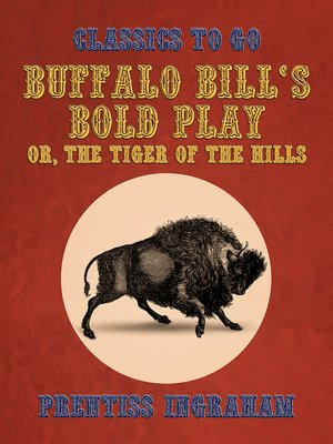 cover image of Buffalo Bill's Bold Play, Or, the Tiger of the Hills