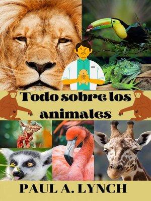 cover image of Todo sobre los animales