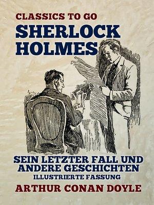 cover image of Sherlock Holmes  Sein letzter Fall und andere Geschichten  Illustrierte Fassung