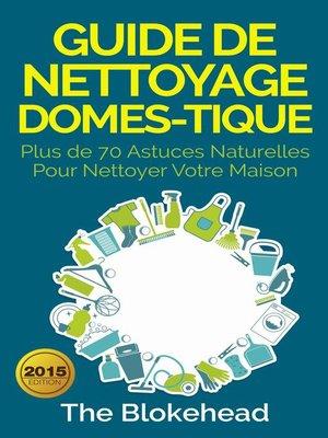 cover image of Guide de nettoyage domestique — Plus de 70 astuces naturelles pour nettoyer votre maison