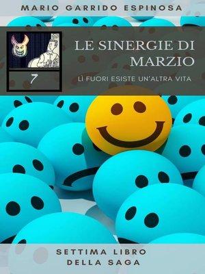 cover image of Le sinergie di Marzio--LÌ fuori esiste un'altra vita--settima libro della saga