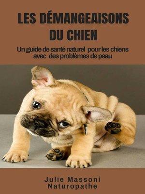cover image of Les Démangeaisons du Chien, un guide-santé naturel pour les chiens à problèmes de peau