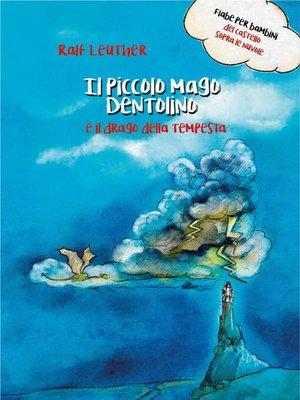 cover image of Il piccolo mago Dentolino e il drago della tempesta