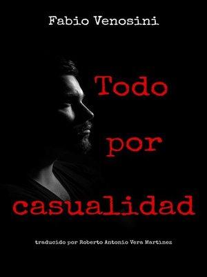 cover image of Todo por casualidad