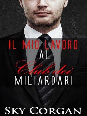 cover image of Il mio lavoro al Club dei Miliardari