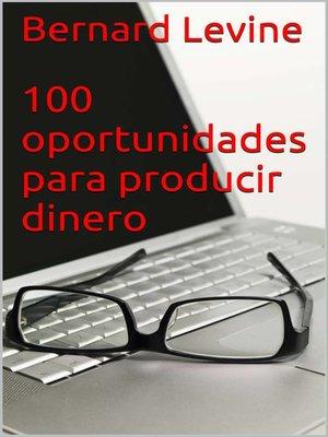 cover image of 100 oportunidades para producir dinero
