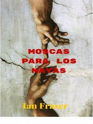 cover image of Moscas para los Mayas