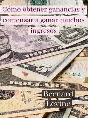 cover image of Cómo obtener ganancias y comenzar a ganar muchos ingresos