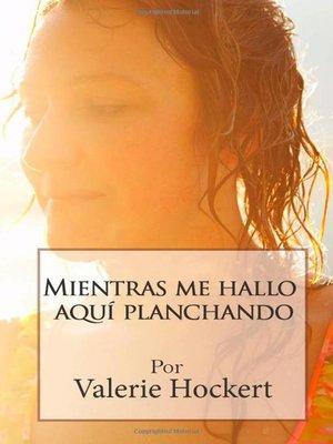 cover image of Mientras me hallo aquí planchando