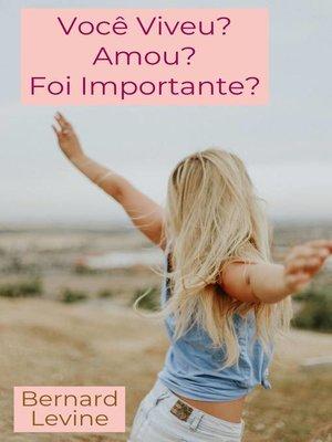 cover image of Você Viveu? Amou? Foi Importante?