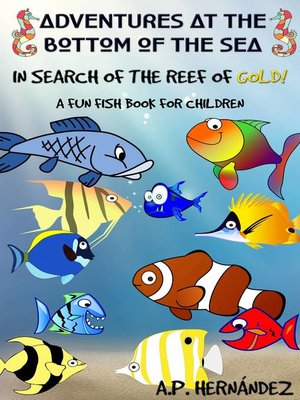 cover image of Adventures at the bottom of the sea. In Search of the reef of gold! a Fun Fish Book for Children