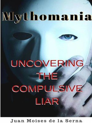 cover image of Mythomania, uncovering the compulsive liar.