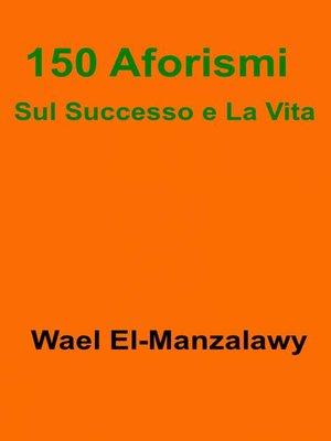 cover image of 150 Aforismi Sul Successo e La Vita