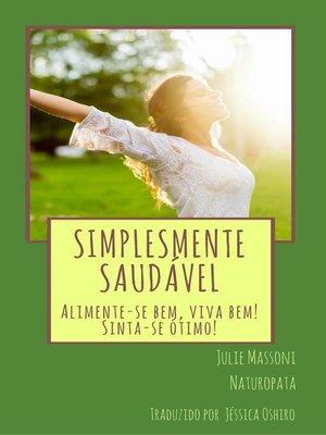 cover image of Simplesmente Saudável Alimente-se bem, viva bem! Sinta-se ótimo!