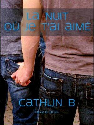 cover image of La nuit où je t'ai aimé