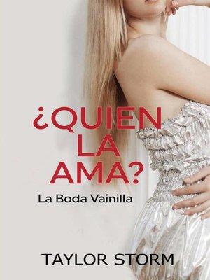 cover image of ¿Quién La Ama a Ella?--La Boda Vainilla