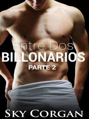 cover image of Entre Dos Billonarios--Parte Dos