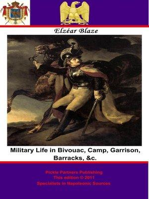 cover image of Military Life in Bivouac, Camp, Garrison, Barracks, &c.