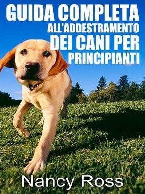 cover image of Guida completa all'addestramento dei cani per principianti