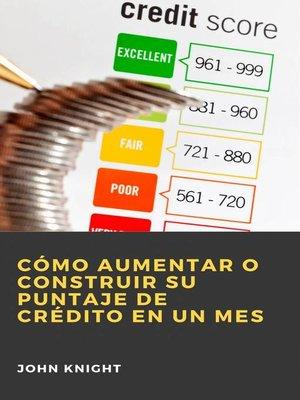 cover image of Cómo aumentar o construir su puntaje de crédito en un mes