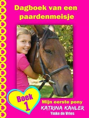 cover image of Dagboek van een paardenmeisje--Mijn eerste pony--Boek 1