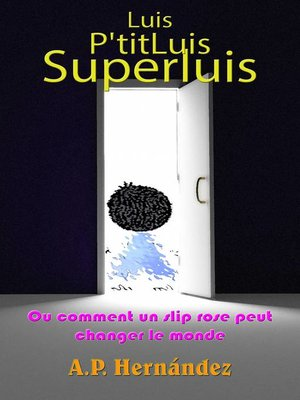 cover image of Luis, P'titLuis, SuperLuis (ou comment un slip rose peut changer le monde)